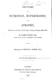 Lectures on Nutrition, Hypertrophy, and Atrophy: Delivered in the Theatre of the Royal College of Surgeons, May, 1847