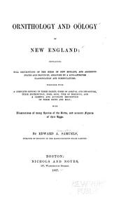 Ornithology and Oölogy of New England: Containing Full Descriptions of the Birds of New England, and Adjoining States and Provinces ...