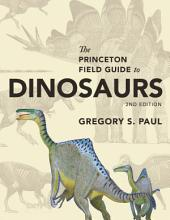 The Princeton Field Guide to Dinosaurs: Edition 2