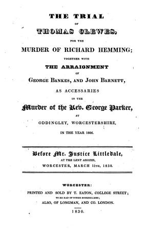 The Trial of Thomas Clewes  Farmer  charged with the murder of Richard Heming  at Oddingley  Worcestershire  in June  1806  etc PDF
