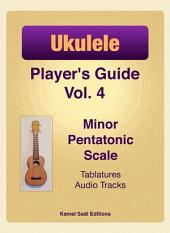 Ukulele Player's Guide Vol. 4: Minor Pentatonic Scale