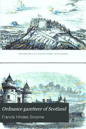 Ordnance Gazetteer of Scotland: A Survey of Scottish Topography, Staistical, Biographical and Historical, Volume 1