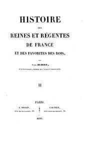 Histoire des reines et régentes de France et des favorites des rois: Volume2