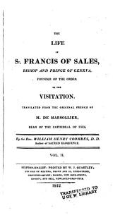 The Life of St. Francis of Sales, Bishop and Prince of Geneva, Founder of the Order of the Visitation: Volume 2