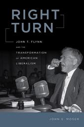 Right Turn: John T. Flynn and the Transformation of American Liberalism