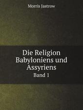 Die Religion Babyloniens und Assyriens: Band 2,Teil 1