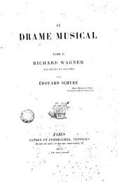 Le drame musical: Richard Wagner, son oeuvre et son idée