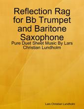 Reflection Rag for Bb Trumpet and Baritone Saxophone - Pure Duet Sheet Music By Lars Christian Lundholm