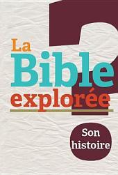 La Bible explorée: Son histoire