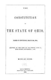 The Constitution of the State of Ohio: Passed in Convention March 10th, 1851, Adopted by the Vote of the People June 17, Took Effect September 1, 1851 : with an Index