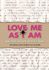 Love Me As I Am   gay men reflect on their lives PDF