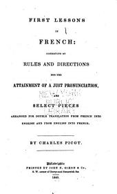 First Lessons in French: Consisting of Rules and Directions for the Attainment of a Just Pronunciation, and Select Pieces Arranged for Double Translation ...