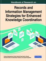 Handbook of Research on Records and Information Management Strategies for Enhanced Knowledge Coordination PDF