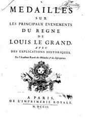 Medailles sur les principaux evenements du regne de Louis le Grand: avec des explications historiques