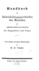 Handbuch der Entwickelungsgeschichte des Menschen: mit vergleichender Rücksicht der Entwickelung der Säugethiere und Vögel. Nach fremden und eigenen Beobachtungen