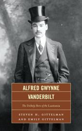 Alfred Gwynne Vanderbilt: The Unlikely Hero of the Lusitania
