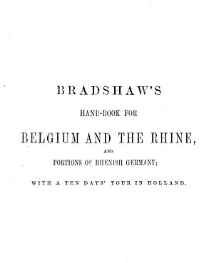 Bradshaw s illustrated hand book for travellers in Belgium  on the Rhine  and through portions of Rhenish Prussia PDF