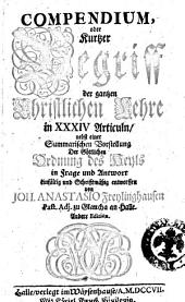Compendium, oder Kurtzer Begriff der gantzen christlichen Lehre in 34. Articuln ... entworffen von Joh. Anastasio Freylinghausen ..