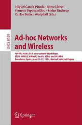 Ad-hoc Networks and Wireless: ADHOC-NOW 2014 International Workshops, ETSD, MARSS, MWaoN, SecAN, SSPA, and WiSARN, Benidorm, Spain, June 22--27, 2014, Revised Selected Papers