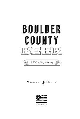 Boulder County Beer  A Refreshing History PDF
