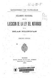 Reglamento provisional para la ejecucion de la ley de notariado en las Islas Filipinas