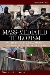 Mass-Mediated Terrorism: Mainstream and Digital Media in Terrorism and Counterterrorism, Edition 3