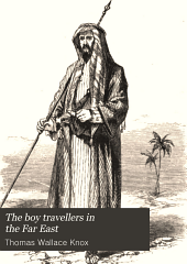 The Boy Travellers in the Far East: Part Fourth, Adventures of Two Youths in a Journey to Egypt and the Holy Land