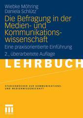 Die Befragung in der Medien- und Kommunikationswissenschaft: Eine praxisorientierte Einführung, Ausgabe 2