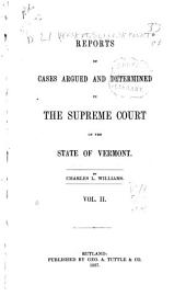 Reports of Cases Argued and Determined in the Supreme Court of the State of Vermont: Reported by the Judges of Said Court, Agreeably to a Statute Law of the State, Volume 28