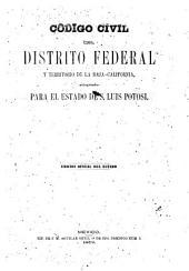 Código civil del Distrito Federal y territorio de la Baja-California: adoptado para el estado de S. Luis Potosi