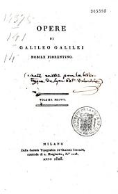 Opere di Galileo Galilei,... [Prefazione universale, di Tommaso Buonaventuri. Vita di Galilei, di Vinzenzo Viviani. Correzzioni di Paolo Brambilla.]