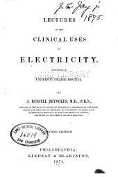 Lectures on the Clinical Uses of Electricity: Delivered in University College Hospital