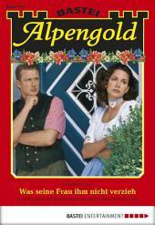 Alpengold - Folge 191: Was seine Frau ihm nicht verzieh