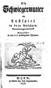 Die Schwiegermutter, Lustspiel in 3 Aufz. Wien 1776