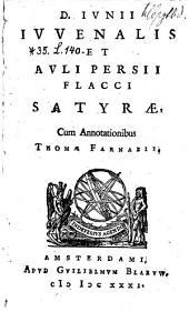 D. Ivnii Ivvenalis Et Avli Persii Flacci Satyræ, Cum Annotationibus Thomæ Farnabii