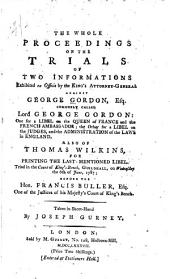 The whole proceedings on the trials of two informations ...: against George Gordon, esq., commonly called Lord George Gordon: one for a libel on the Queen of France and the French Ambassador, the other for a libel on the judges, and the administration of the laws in England