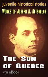 The Sun of Quebec: juvenile historical stories