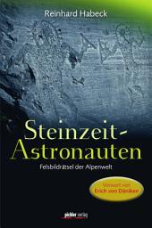Steinzeit-Astronauten: Felsbildrätsel der Alpenwelt