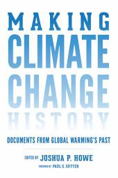 Making Climate Change History: Documents from Global Warming's Past