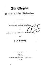 Die griechischen Elegiker: griechisch mit metrischer Übersetzung und prüfenden und erklärenden Anmerkungen. ¬Die Elegiker unter den ersten Ptolemäern, Band 2
