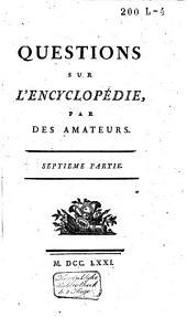 Questions sur l'encyclopédie par des amateurs: Volume7
