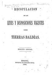 Recopilación de las leyes y disposiciones vigentes sobre tierras baldías