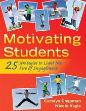 Motivating Students: 25 Strategies to Light the Fire of Engagement
