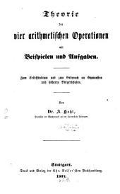 Theorie der vier arithmetischen Operationen mit Beispielen u. Aufgaben