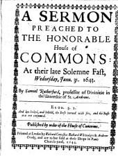 A Sermon Preached to the Honorable House of Commons: At Their Late Solemne Fast, Wednesday, Janu. 31. 1643