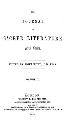 The Journal of sacred literature  ed  by J  Kitto   Continued as  The Journal of sacred literature and biblical record   Continued as  The Journal of sacred literature PDF