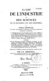 La clef de l'industrie et des sciences qui se rattachent aux arts industriels, ou Table générale par ordre alphabétique de matières, de ce que contiennent de relatif à l'industrie... servant de 2e édition au Guide des artistes, publié en 1818