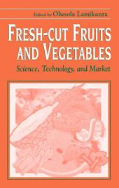 Fresh-Cut Fruits and Vegetables: Science, Technology, and Market