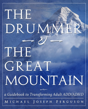 The Drummer and the Great Mountain   a Guidebook to Transforming Adult ADD   ADHD PDF