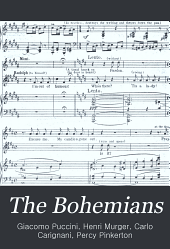 "The Bohemians: (founded upon ""La Vie de Bohème"" by Henry Murger) An opera in four acts"